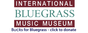 Bucks for Bluegrass - International Bluegrass Music Museum
